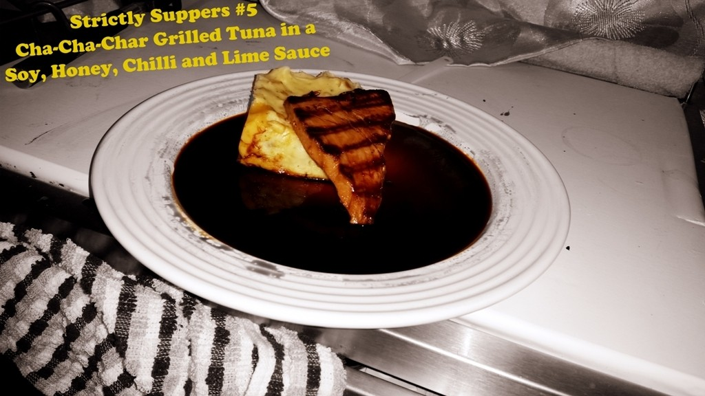 Strictly Suppers #5 Cha-Cha-Char Grilled Tuna