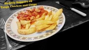 Strictly Suppers 2015 #8 – Tango Chicken and Homemade Chips