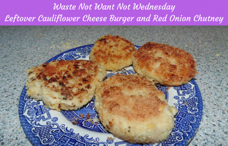 Waste Not Want Not Wednesdays - Cauliflower Cheese Burger and Sticky Red Onion Chutney